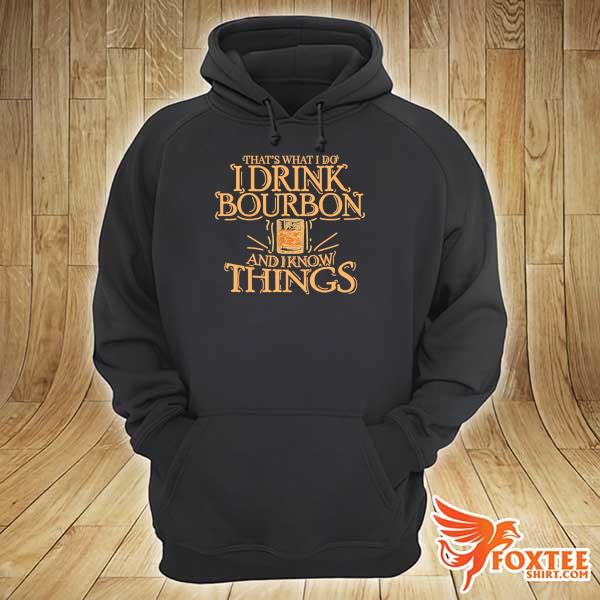 That's What I Do I Drink Bourbon And I Know Things Shirt hoodie