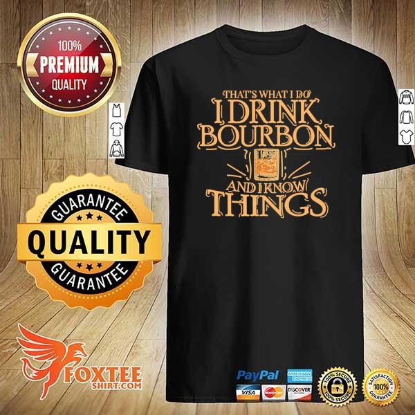 That's What I Do I Drink Bourbon And I Know Things Shirt