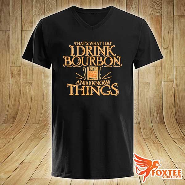 That's What I Do I Drink Bourbon And I Know Things Shirt v-neck
