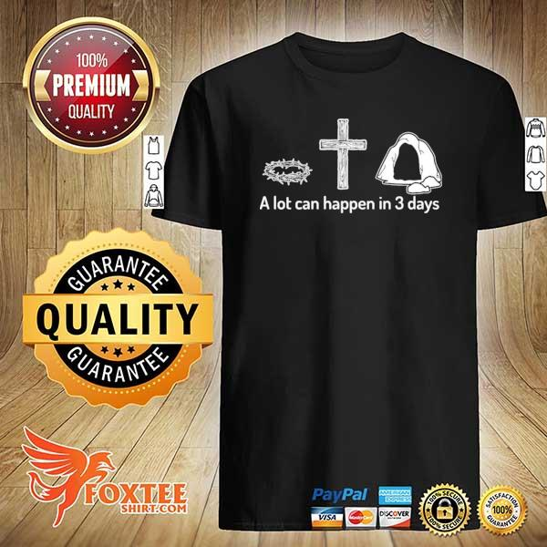 A lot can happen in 3 days christian bibles shirt