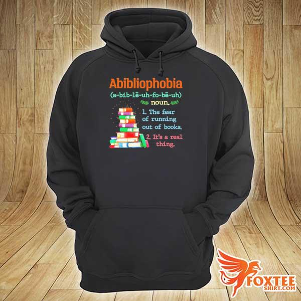 Abibliophobia the fear of running out of books yes it's a real thing s hoodie
