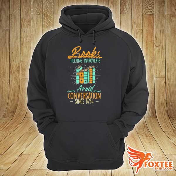 Books helping introverts avoid conversation since 1454– book lover s hoodie