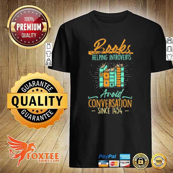 Books helping introverts avoid conversation since 1454– book lover shirt