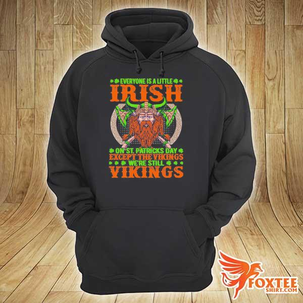 Everyone is a little irish on st patricks day except the vikings we're still vikings s hoodie