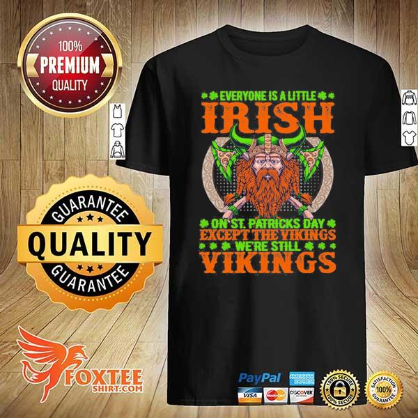 Everyone is a little irish on st patricks day except the vikings we're still vikings shirt
