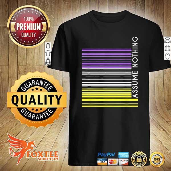 Assume nothing non binary pride shirt