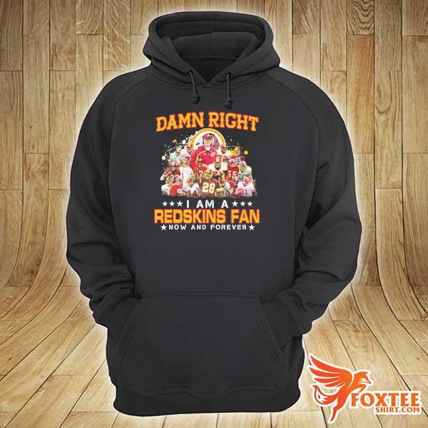 Awesome damn right i am a redskins fan now and forever hoodie