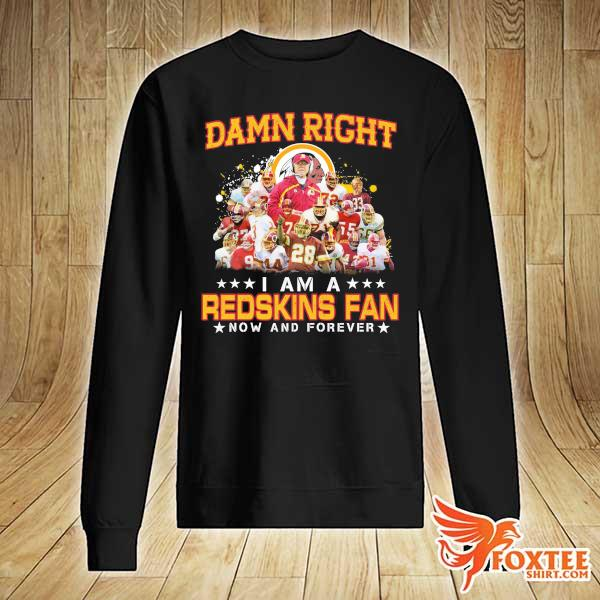 Awesome damn right i am a redskins fan now and forever sweater