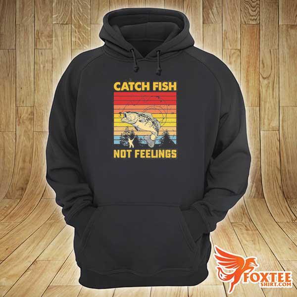 Catch fish not feelings vintage s hoodie