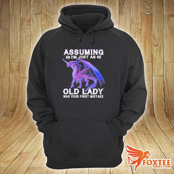 Dragon assuming i'm just an old lady was your first mistake s hoodie