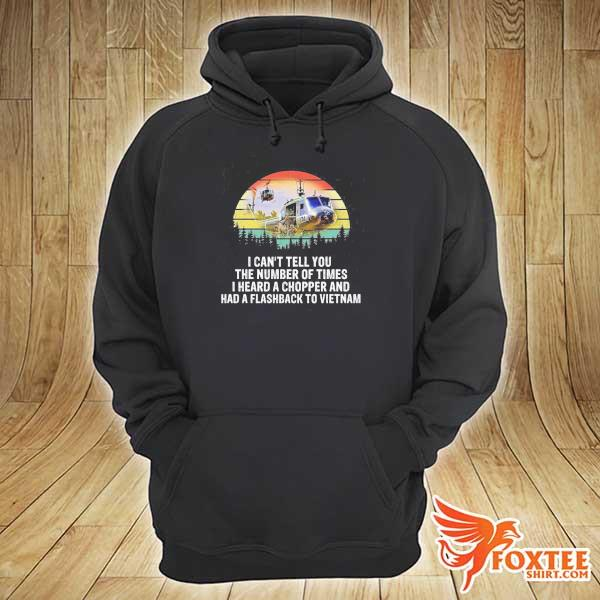 Huey remained I can't tell you the number of times I hears a chopper and had a flashback to vietnam vintage s hoodie