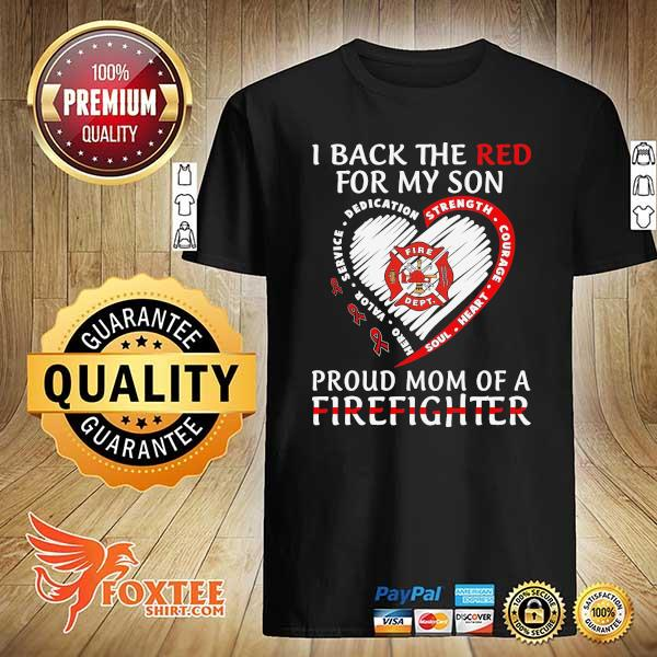 I back the red for my son proud mom of a firefighter shirt