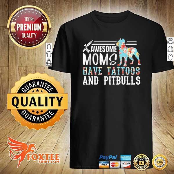 Original awesome mom have tattoos and pitbulls shirt