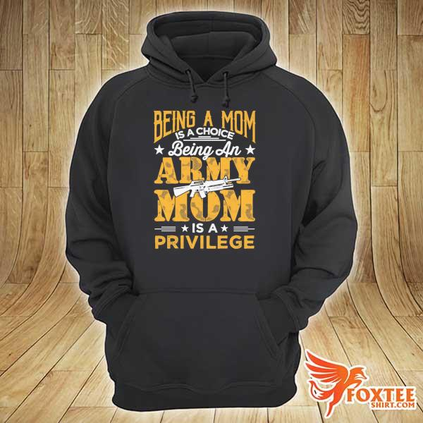 Original being a mom is a choice being an army mom is a privilege hoodie
