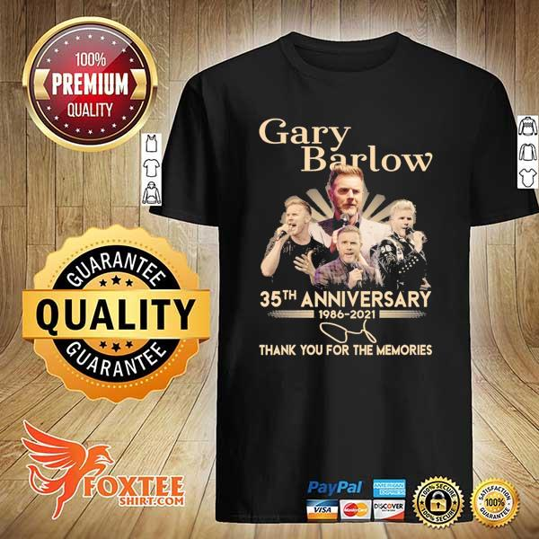 Original gary barlow 35th anniversary 1986 - 2021 thank you for the memories shirt
