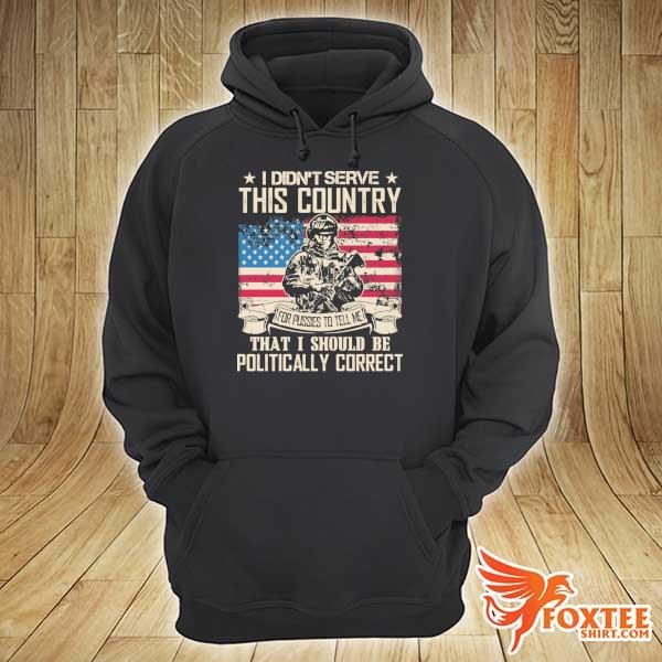 Original i didn't serce this country for pusses to tell me that i should be politically correct hoodie