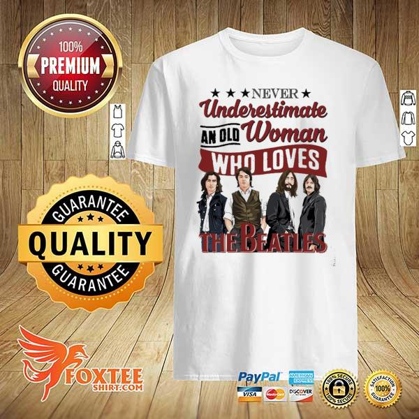 Original never underestimate an old woman who loves the beatles shirt