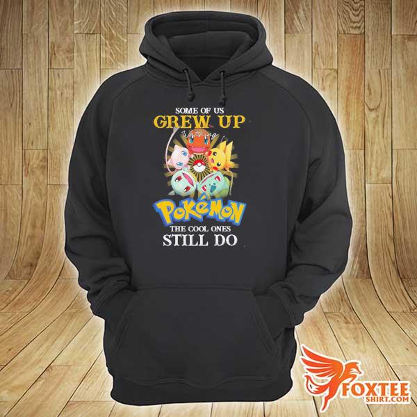 Original some of us grew up watching pokemon the cool ones still do hoodie