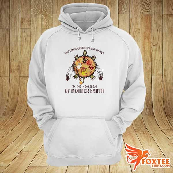 Original the drum connects our heart to the heartbeat of mother earth hoodie