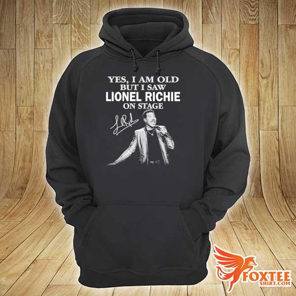 Original yes i am old but i saw lionel richie on stage signature hoodie