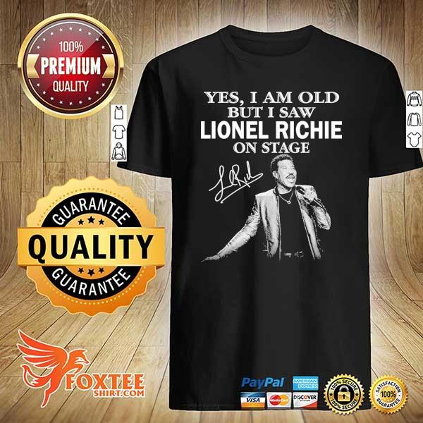 Original yes i am old but i saw lionel richie on stage signature shirt