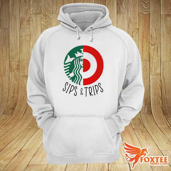 Starbucks and targets sips and trips s hoodie
