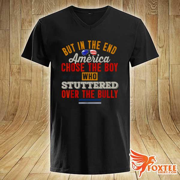 But In The End America Chose The Boy Who Stuttered Over The Bully July Independence Day Shirt v-neck