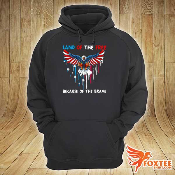 Eagle Because Of The Brave American Heart Land Of The Free Because Of The Brave Shirt hoodie