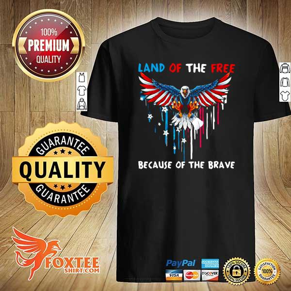 Eagle Because Of The Brave American Heart Land Of The Free Because Of The Brave Shirt