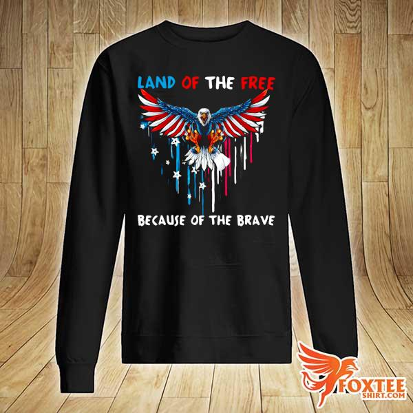 Eagle Because Of The Brave American Heart Land Of The Free Because Of The Brave Shirt sweater
