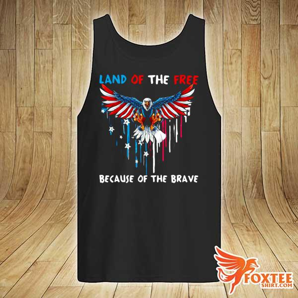 Eagle Because Of The Brave American Heart Land Of The Free Because Of The Brave Shirt tank-top
