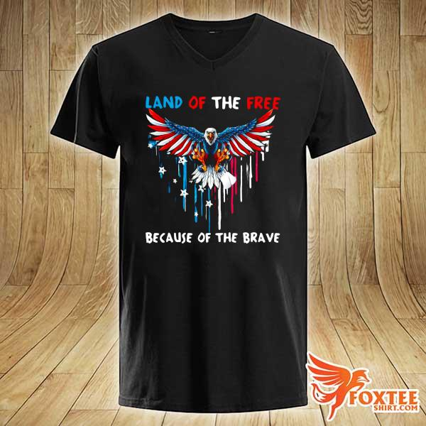 Eagle Because Of The Brave American Heart Land Of The Free Because Of The Brave Shirt v-neck