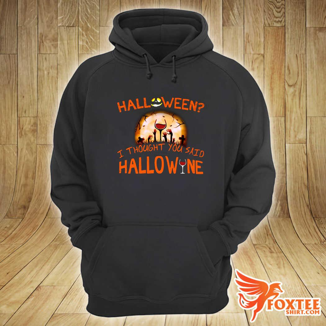 Halloween I Thought You Said Hallowine Shirt hoodie