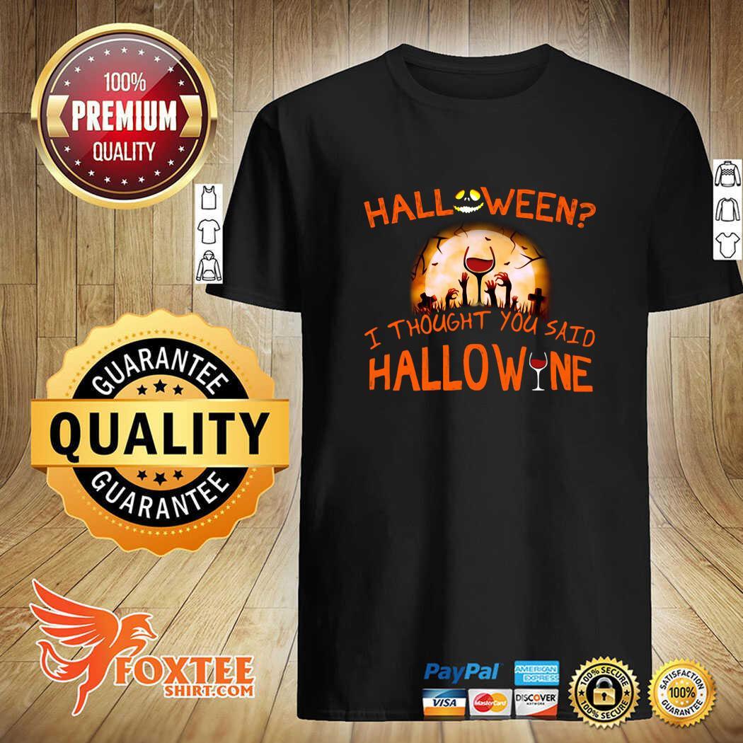 Halloween I Thought You Said Hallowine Shirt
