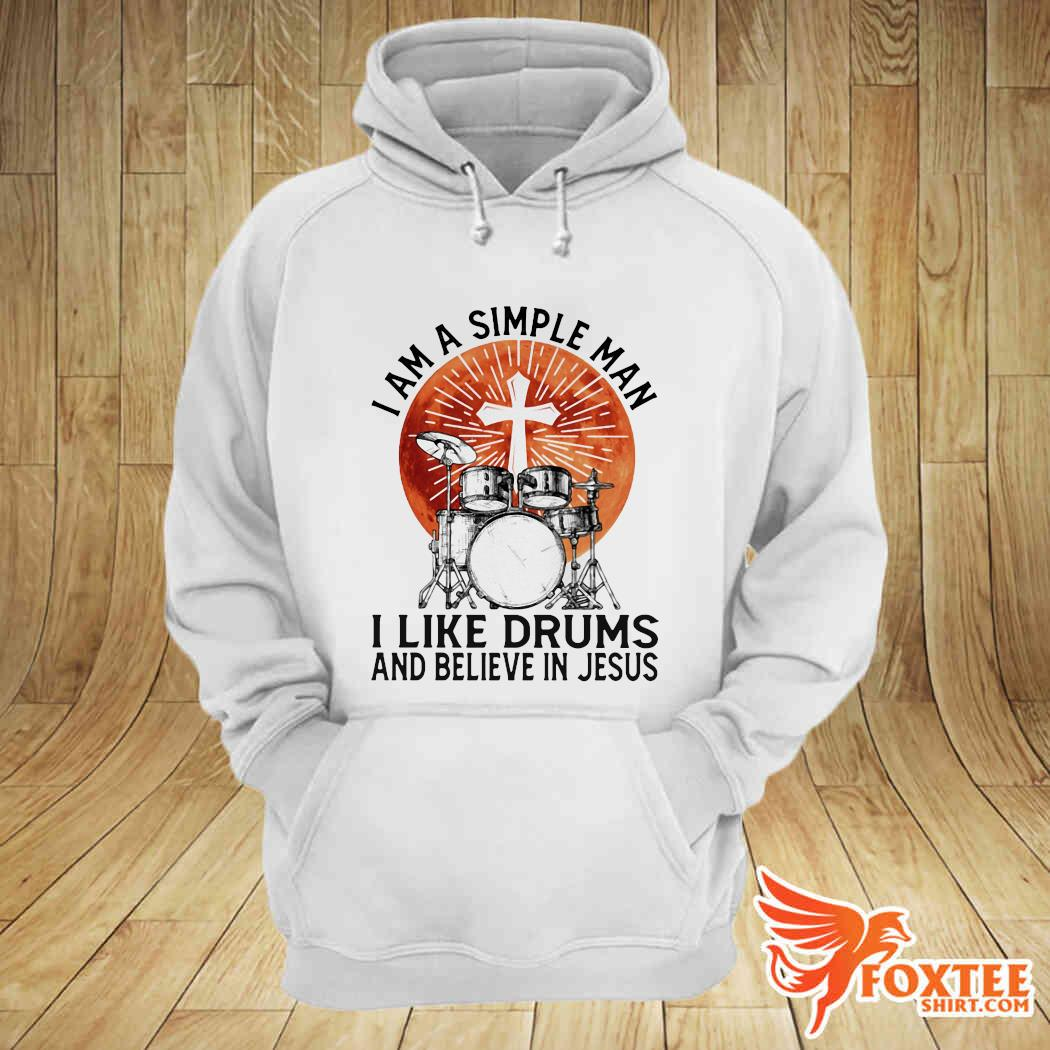 I Am Simple Man I Like Drums And Believe In Jesus Shirt hoodie