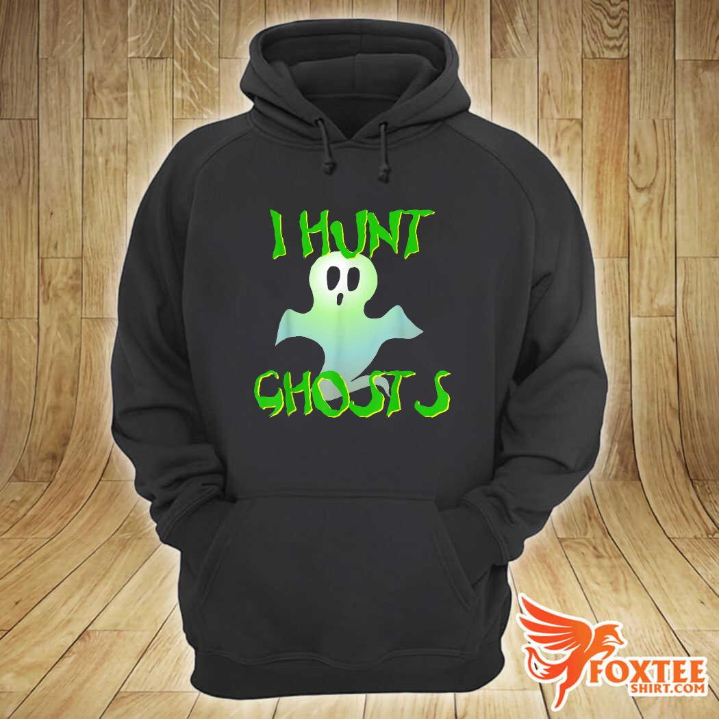 I Hunt Ghosts Shirt hoodie