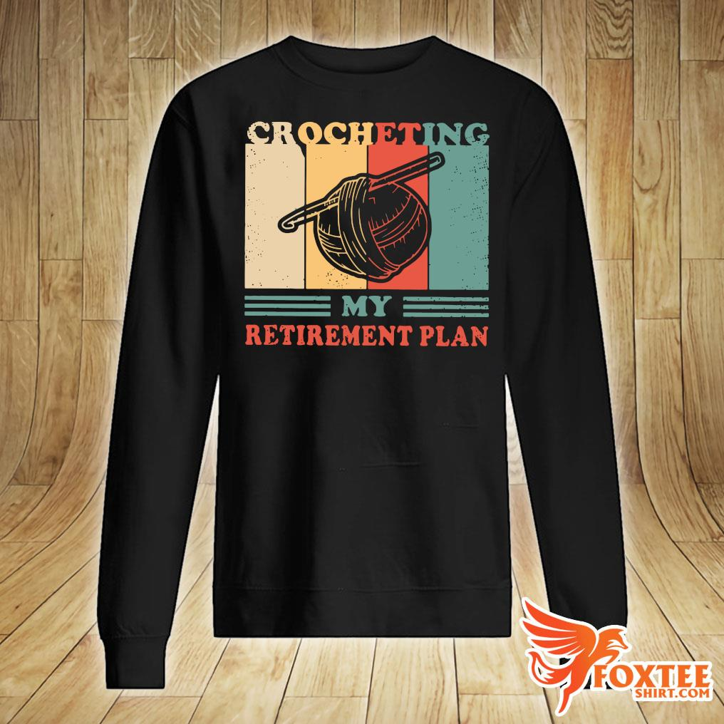 Crocheting My Retirement Plan Vintage Shirt sweater