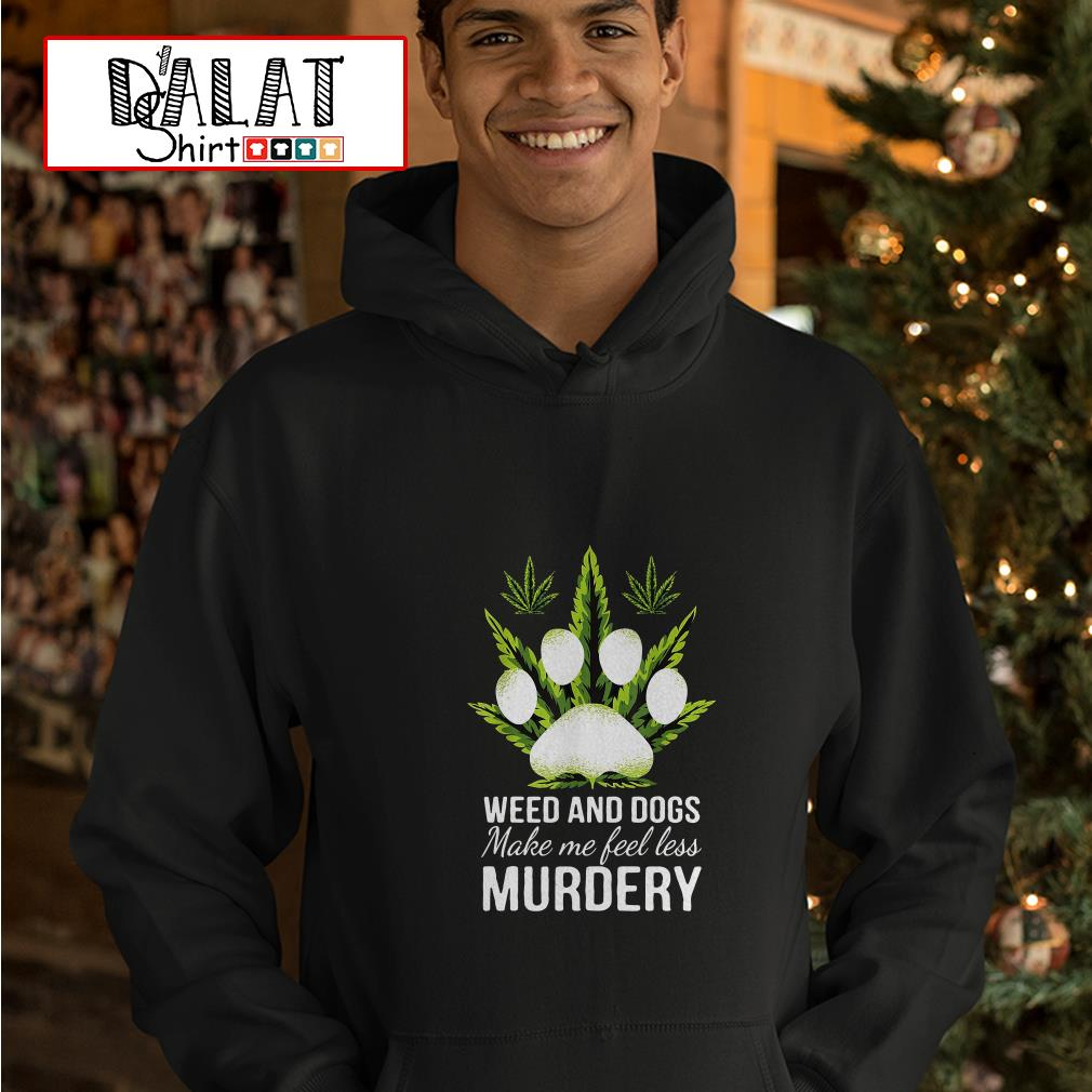 Weed and dogs make me feel less murdery Hoodie