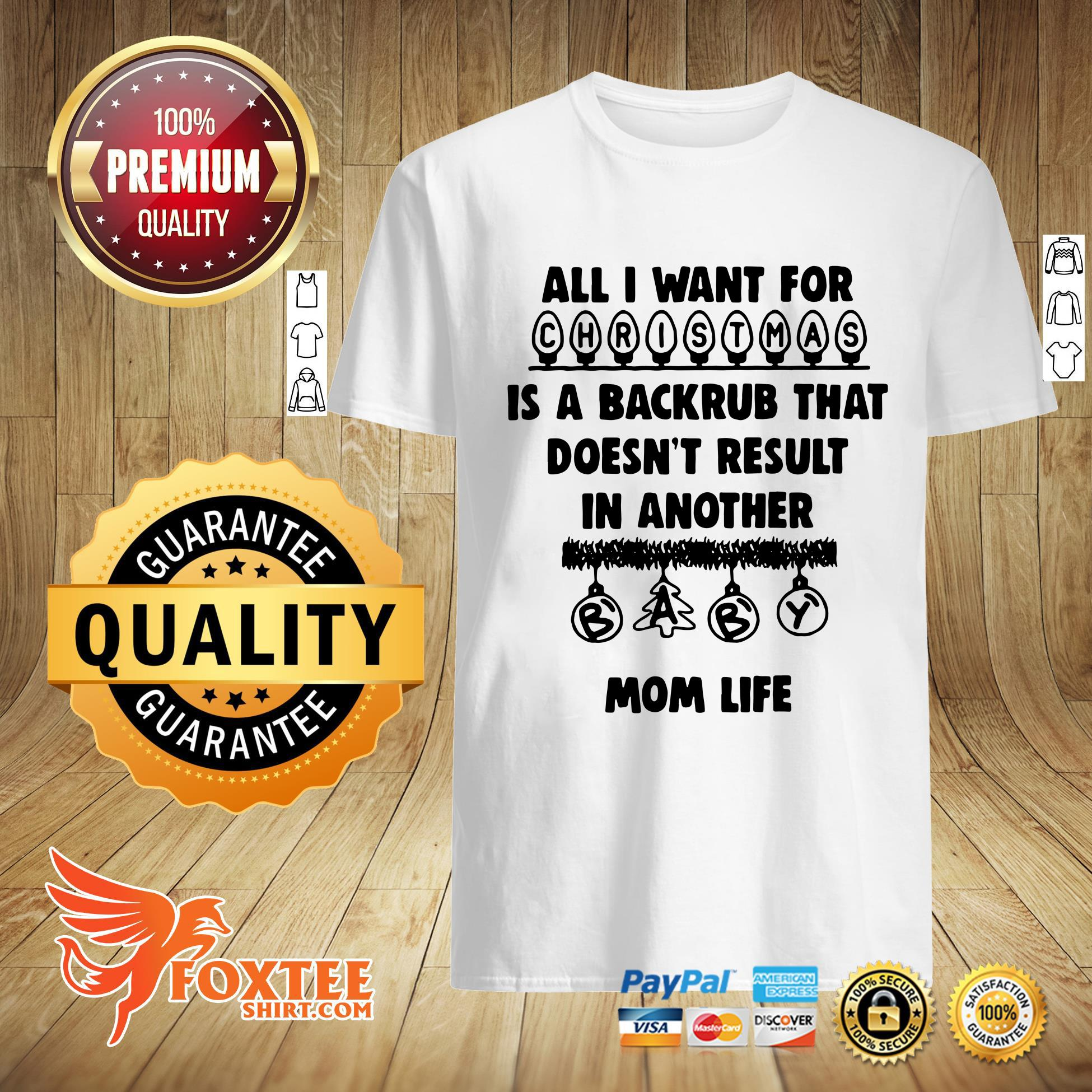 All I Want For Christmas Is A Backrub That Doesn't Result In Another Mom Life Shirt