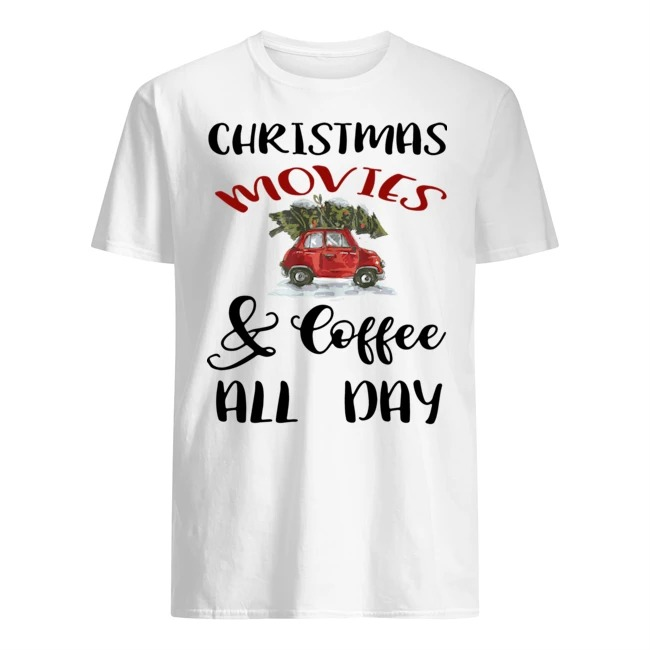 Christmas Movies And Coffee All Day shirt