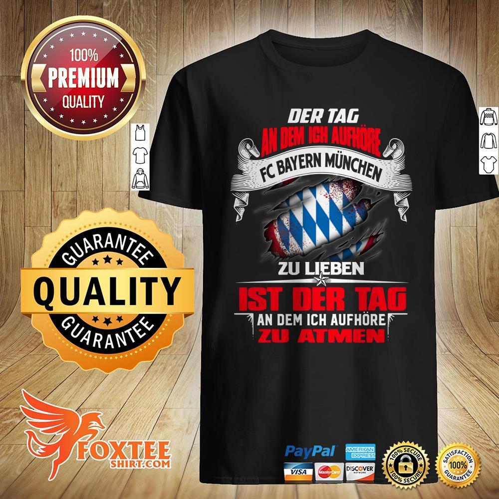 Der Tag An Dem Ich Aufhore Fc Bayern Munchen Zu Lieben Shirt