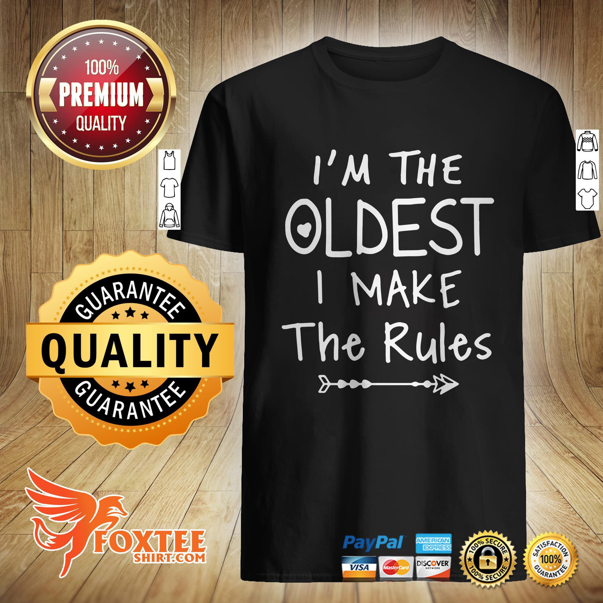 I'm The Oldest I Make The Rules Shirt