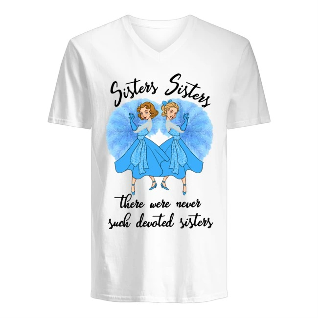 Official Sisters sisters there were never such devoted sisters shirt