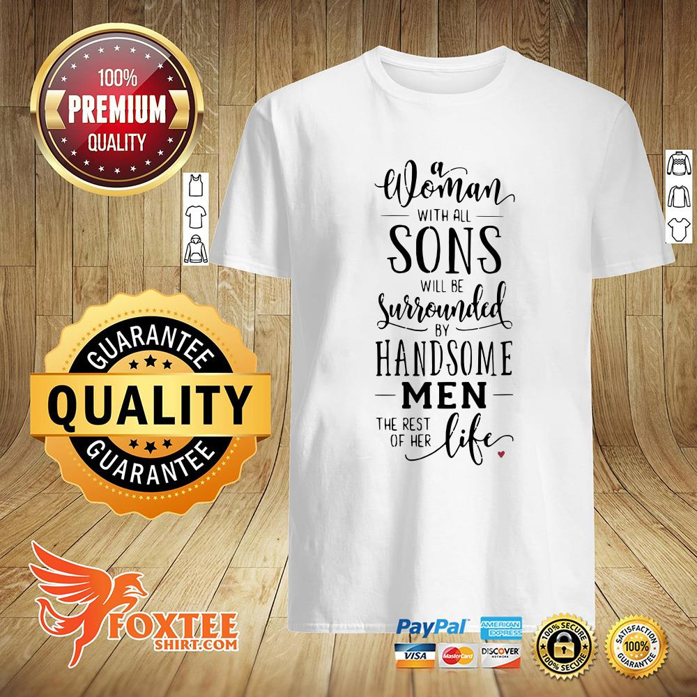 A Woman With All Sons, Will Be Surrounded By Handsome Shirt