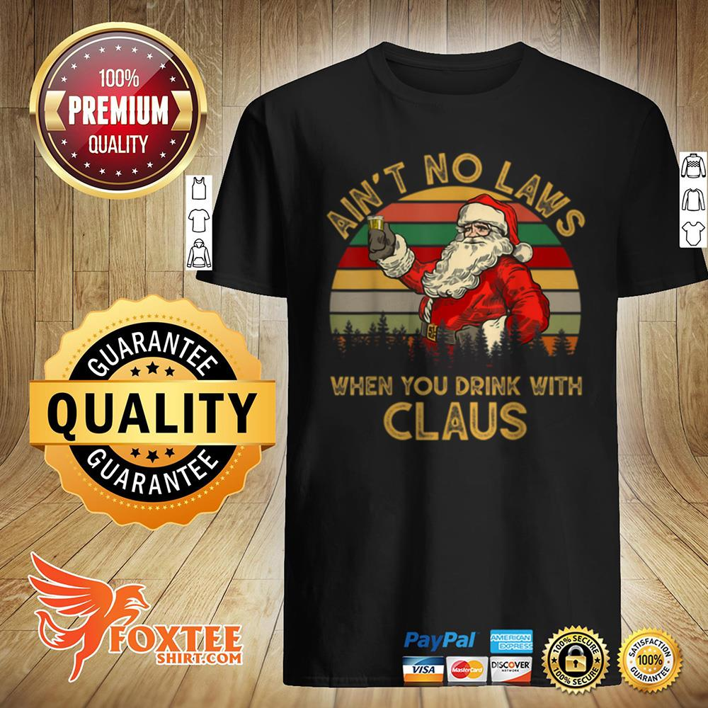 Awesome Ain't No Laws When You Drink With Claus Funny Christmas sweater