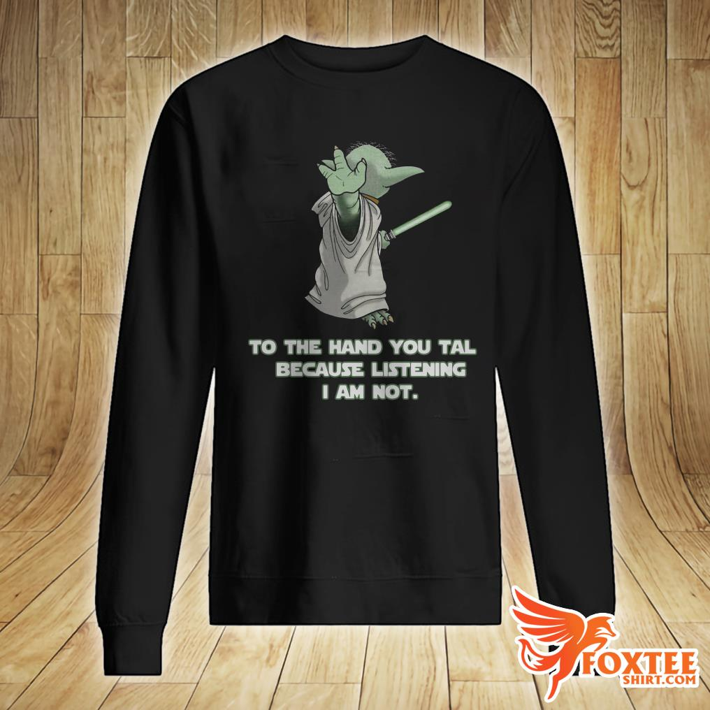 Master Yoda To The Hand You Tal Because Listening I Am Not Sweater
