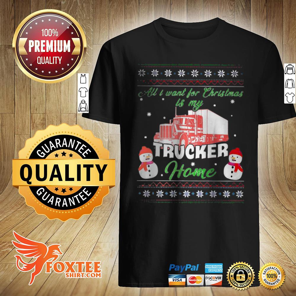 Snowman all i want for Christmas is my trucker home ugly sweater