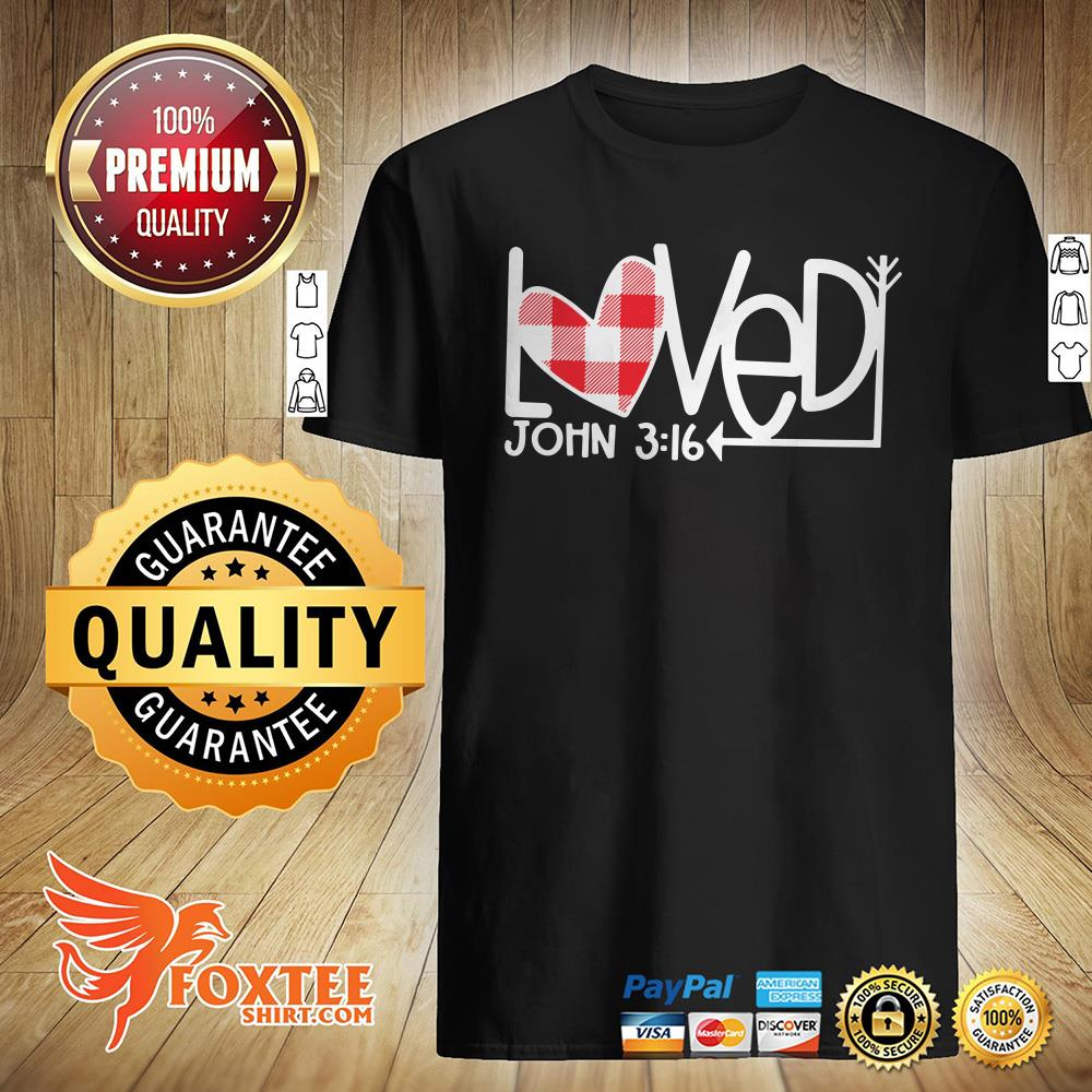 Loved John 3 16 Valentine Shirt