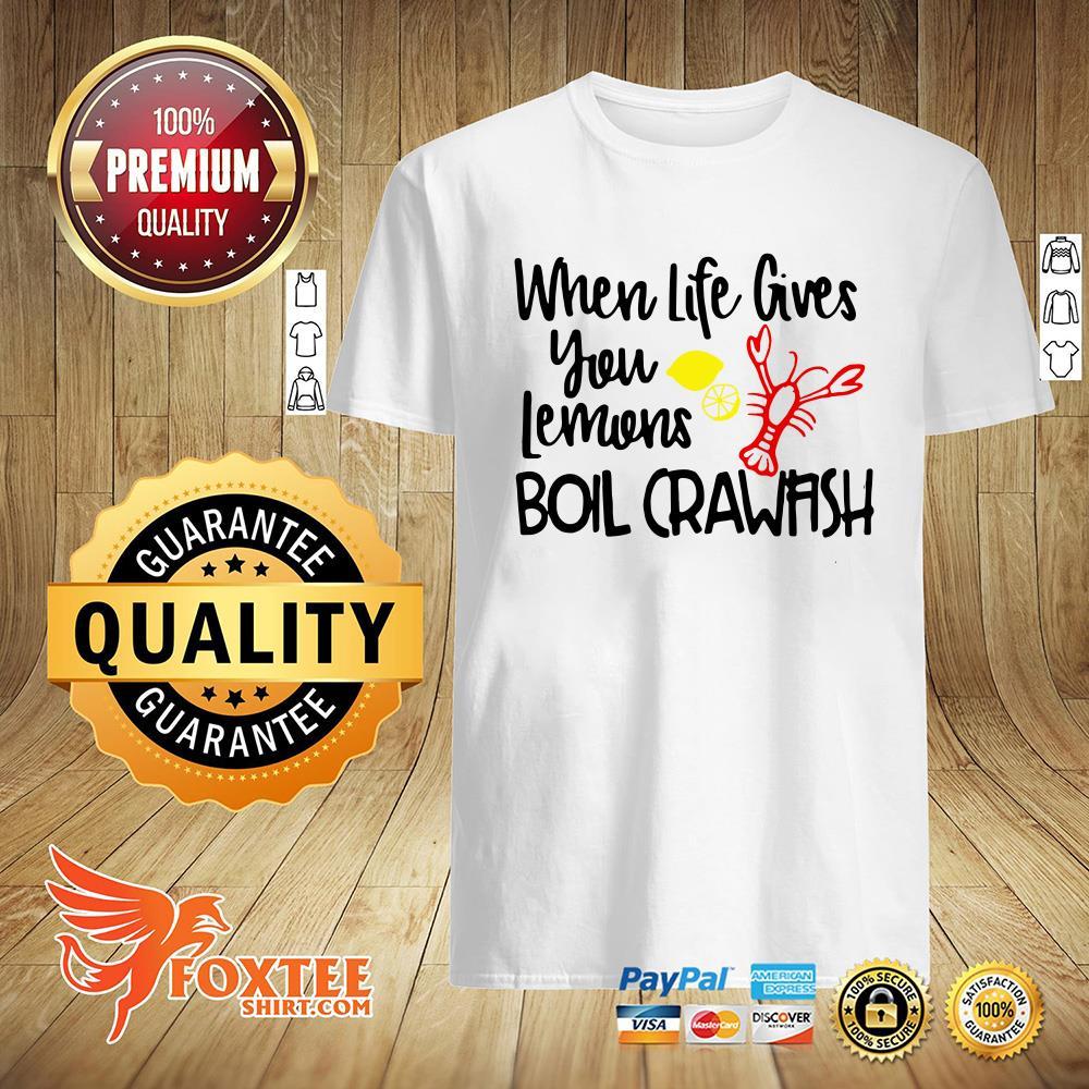 When Life Gives You Lemons Boil Crawfish Shirt