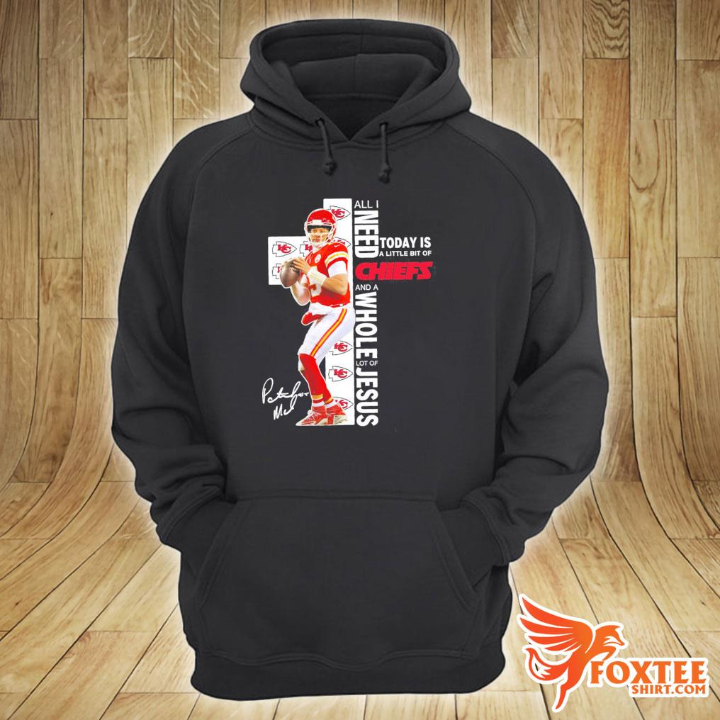 All I Need Today Is A Little Bit Of Kansas City Chiefs And A Whole Lot Of Jesus Signature Shirt hoodie